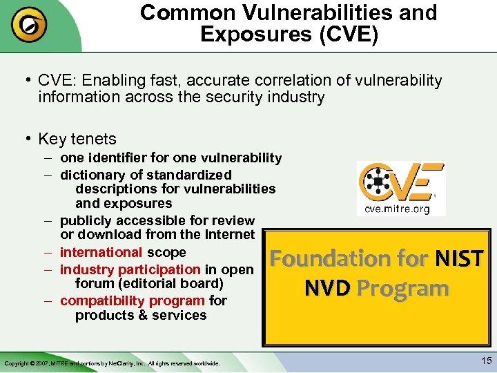 Common Vulnerabilities and Exposures (CVE) • CVE: Enabling fast, accurate correlation of vulnerability information