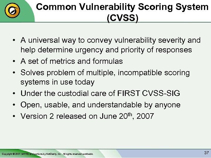 Common Vulnerability Scoring System (CVSS) • A universal way to convey vulnerability severity and