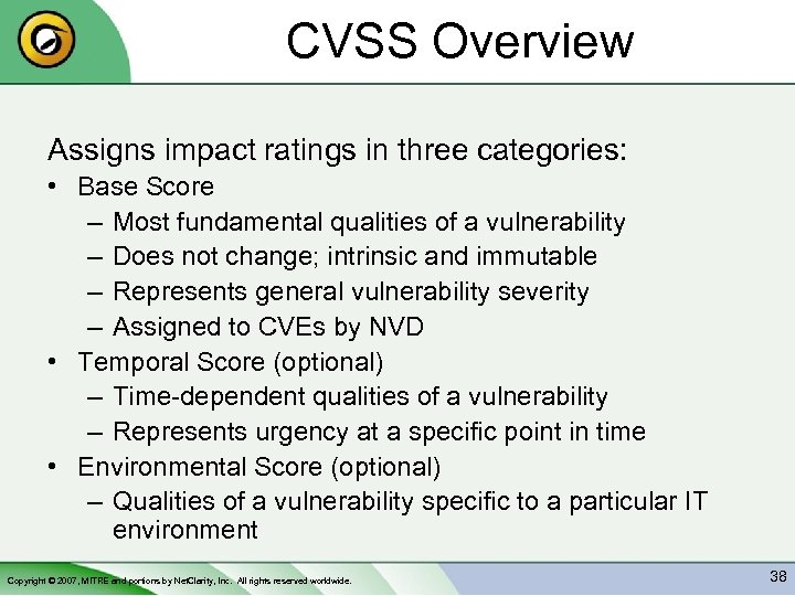 CVSS Overview Assigns impact ratings in three categories: • Base Score – Most fundamental