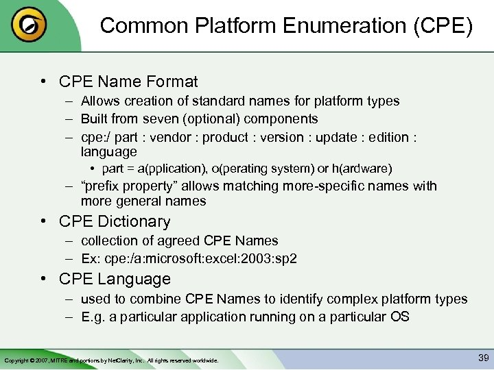 Common Platform Enumeration (CPE) • CPE Name Format – Allows creation of standard names