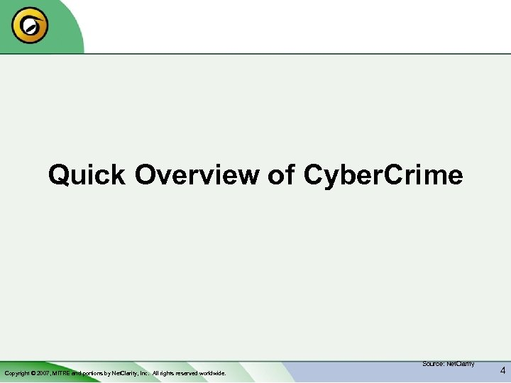 Quick Overview of Cyber. Crime Source: Net. Clarity Copyright © 2007, MITRE and portions
