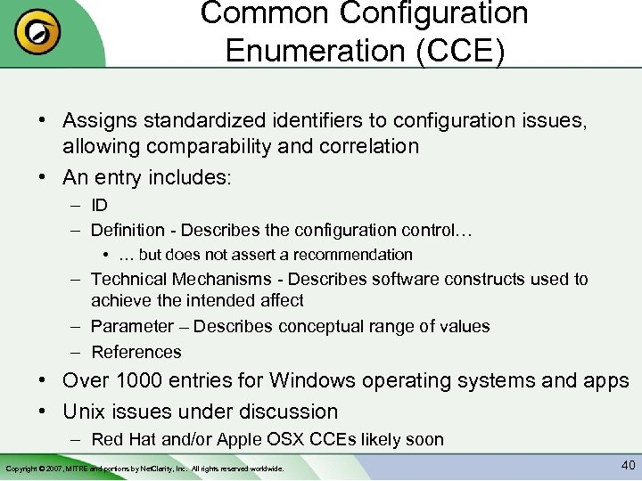 Common Configuration Enumeration (CCE) • Assigns standardized identifiers to configuration issues, allowing comparability and