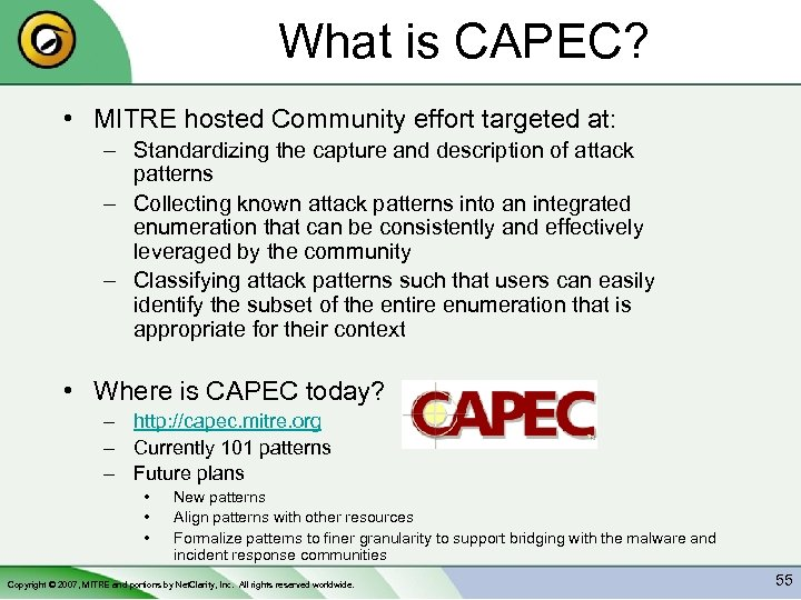 What is CAPEC? • MITRE hosted Community effort targeted at: – Standardizing the capture