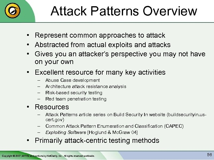 Attack Patterns Overview • Represent common approaches to attack • Abstracted from actual exploits
