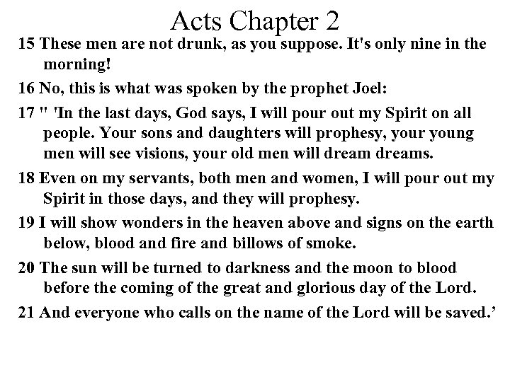 Acts Chapter 2 15 These men are not drunk, as you suppose. It's only