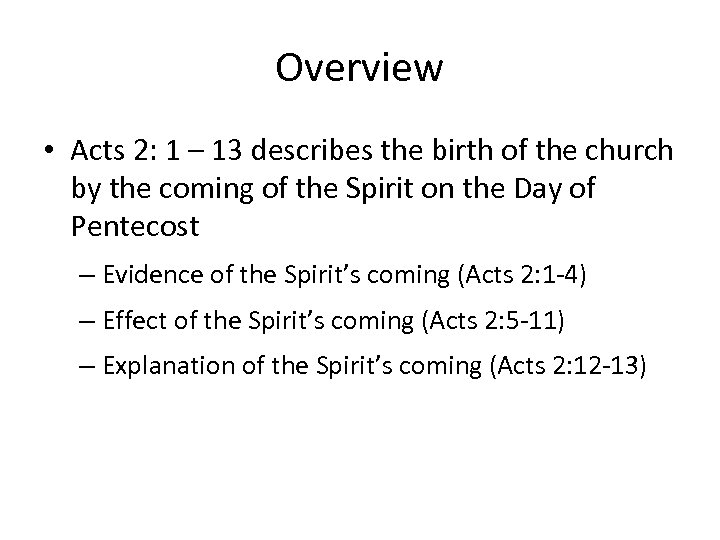 Overview • Acts 2: 1 – 13 describes the birth of the church by