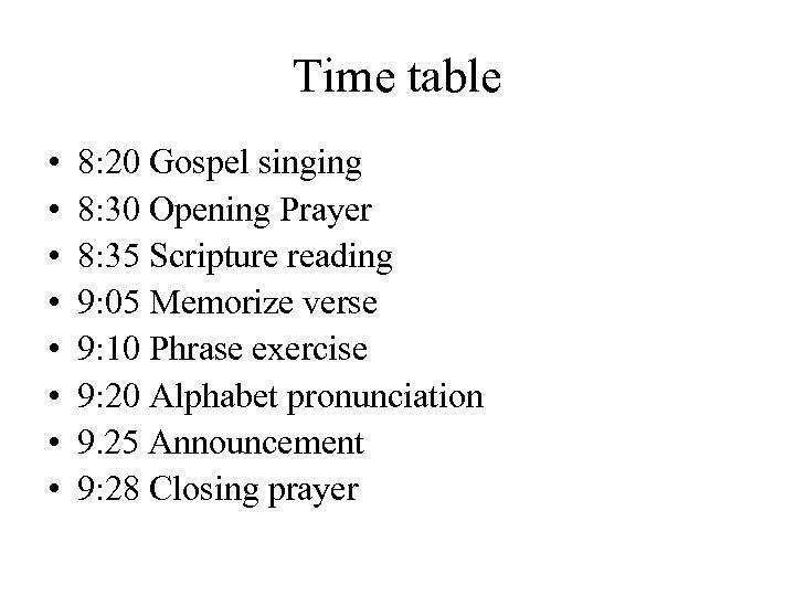 Time table • • 8: 20 Gospel singing 8: 30 Opening Prayer 8: 35