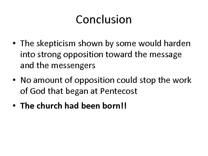 Conclusion • The skepticism shown by some would harden into strong opposition toward the