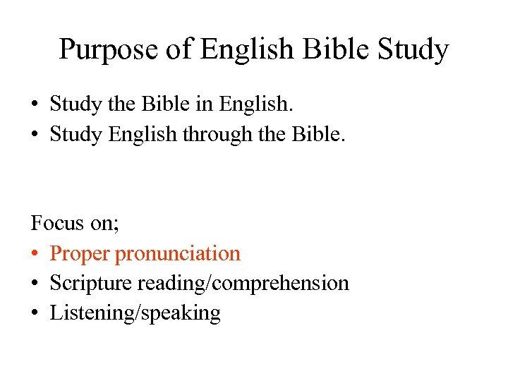 Purpose of English Bible Study • Study the Bible in English. • Study English