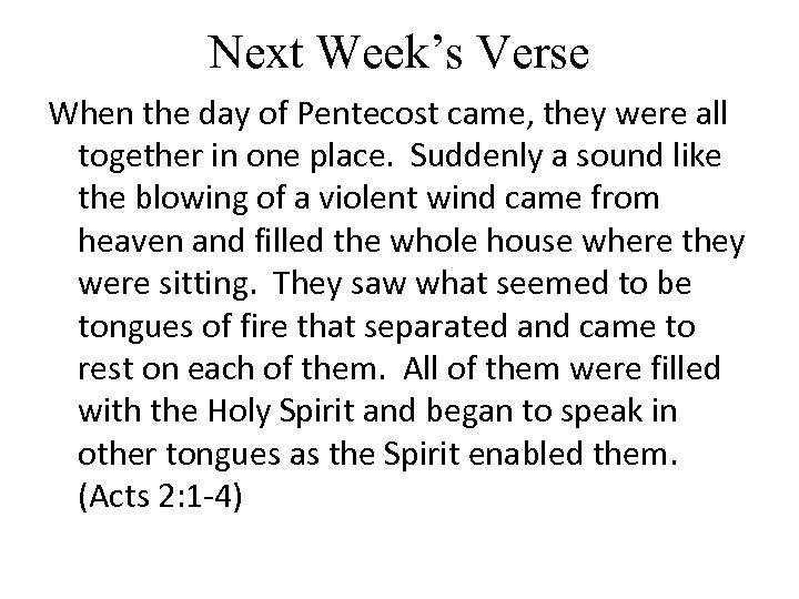 Next Week's Verse When the day of Pentecost came, they were all together in