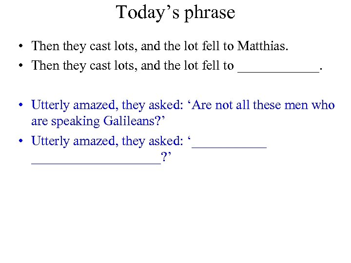 Today's phrase • Then they cast lots, and the lot fell to Matthias. •