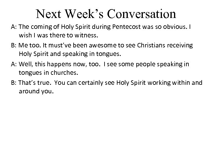Next Week's Conversation A: The coming of Holy Spirit during Pentecost was so obvious.