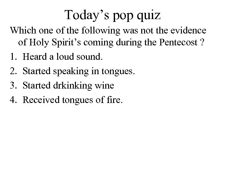 Today's pop quiz Which one of the following was not the evidence of Holy