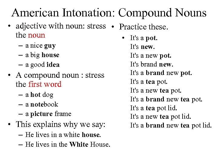 American Intonation: Compound Nouns • adjective with noun: stress • Practice these. the noun
