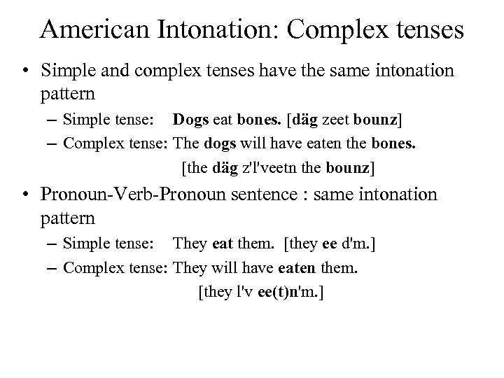 American Intonation: Complex tenses • Simple and complex tenses have the same intonation pattern