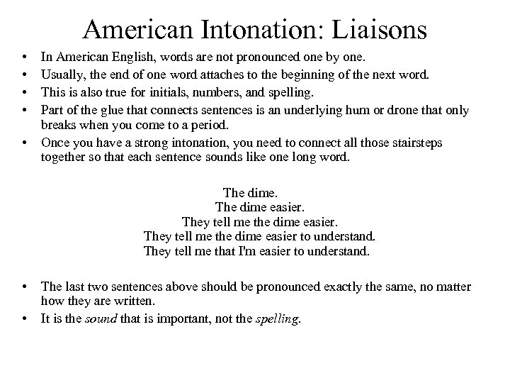 American Intonation: Liaisons • • • In American English, words are not pronounced one