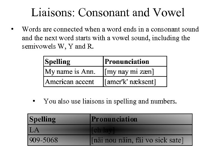 Liaisons: Consonant and Vowel • Words are connected when a word ends in a