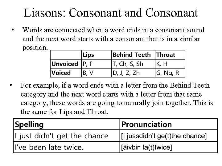 Liasons: Consonant and Consonant • Words are connected when a word ends in a