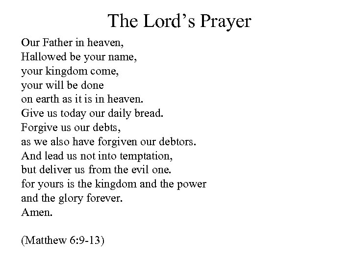 The Lord's Prayer Our Father in heaven, Hallowed be your name, your kingdom come,