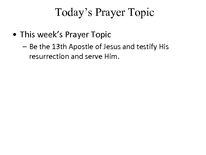 Today's Prayer Topic • This week's Prayer Topic – Be the 13 th Apostle