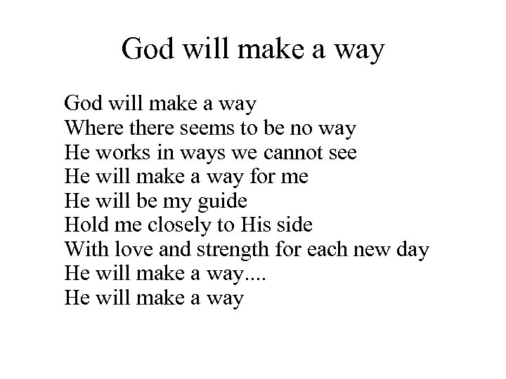 God will make a way Where there seems to be no way He works