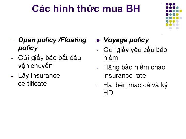 Các hình thức mua BH Open policy /Floating policy Gửi giấy báo bắt đầu