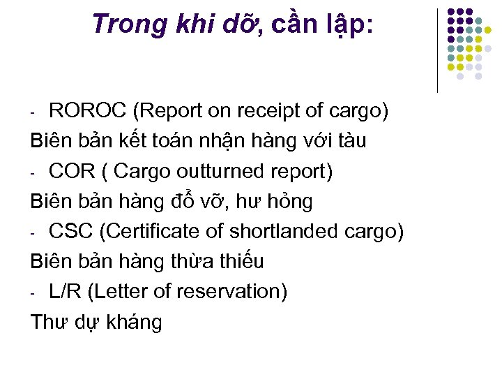 Trong khi dỡ, cần lập: ROROC (Report on receipt of cargo) Biên bản kết
