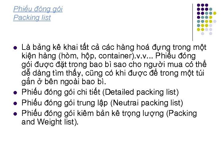 Phiếu đóng gói Packing list l l Là bảng kê khai tất cả các