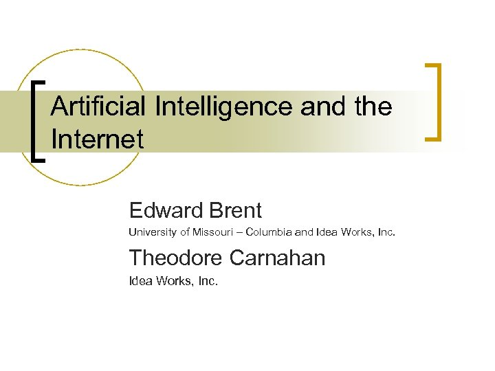 Artificial Intelligence and the Internet Edward Brent University of Missouri – Columbia and Idea
