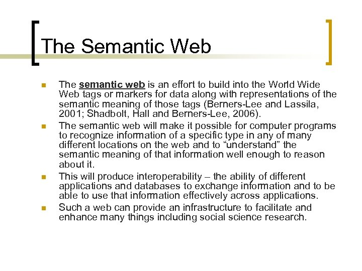 The Semantic Web n n The semantic web is an effort to build into