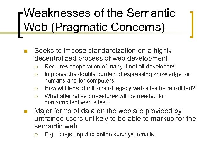 Weaknesses of the Semantic Web (Pragmatic Concerns) n Seeks to impose standardization on a