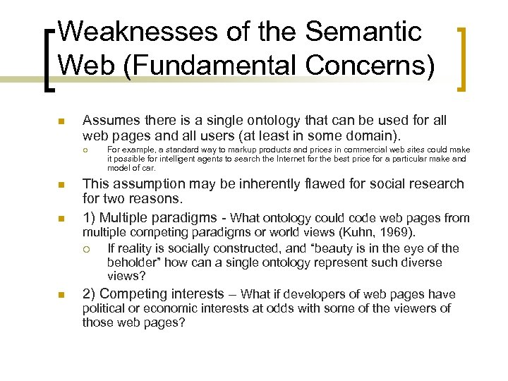 Weaknesses of the Semantic Web (Fundamental Concerns) n Assumes there is a single ontology