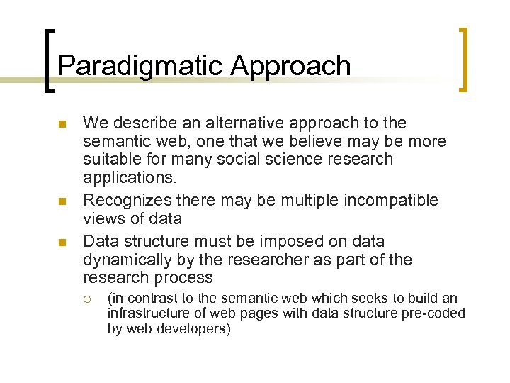 Paradigmatic Approach n n n We describe an alternative approach to the semantic web,