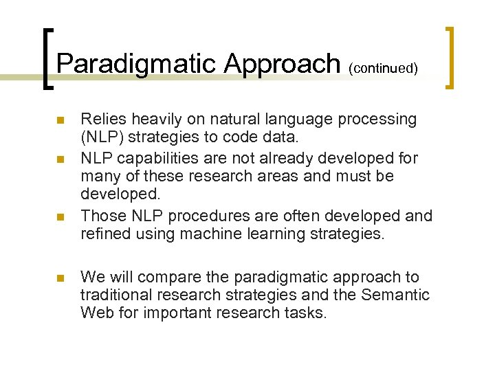 Paradigmatic Approach (continued) n n Relies heavily on natural language processing (NLP) strategies to