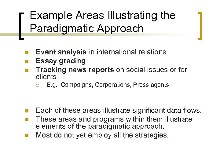Example Areas Illustrating the Paradigmatic Approach n n n Event analysis in international relations