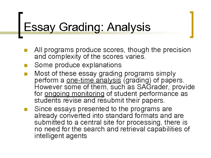 Essay Grading: Analysis n n All programs produce scores, though the precision and complexity
