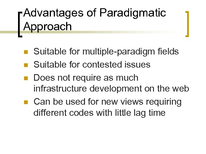 Advantages of Paradigmatic Approach n n Suitable for multiple-paradigm fields Suitable for contested issues