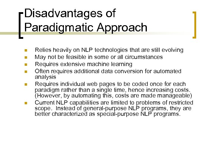 Disadvantages of Paradigmatic Approach n n n Relies heavily on NLP technologies that are