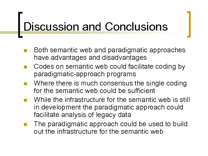 Discussion and Conclusions n n n Both semantic web and paradigmatic approaches have advantages