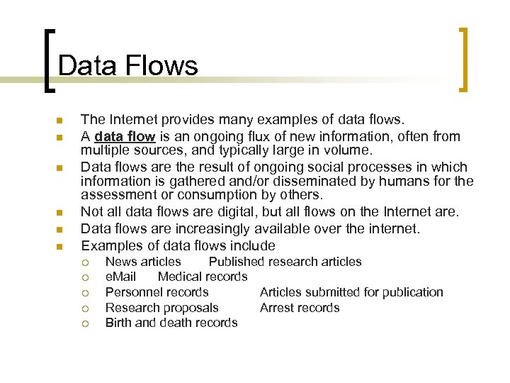 Data Flows n n n The Internet provides many examples of data flows. A