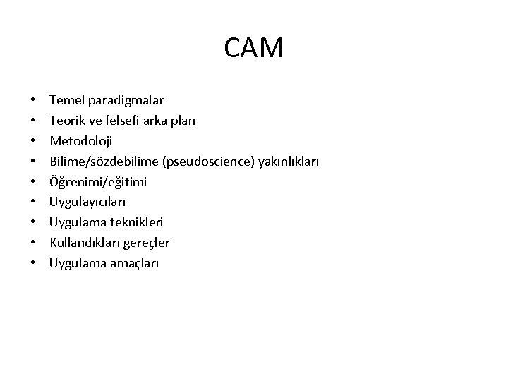 CAM • • • Temel paradigmalar Teorik ve felsefi arka plan Metodoloji Bilime/sözdebilime (pseudoscience)