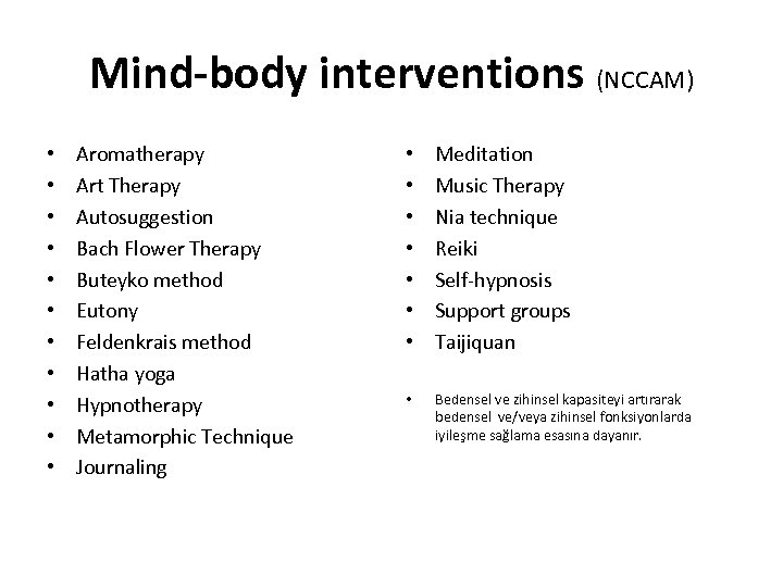 Mind-body interventions (NCCAM) • • • Aromatherapy Art Therapy Autosuggestion Bach Flower Therapy Buteyko