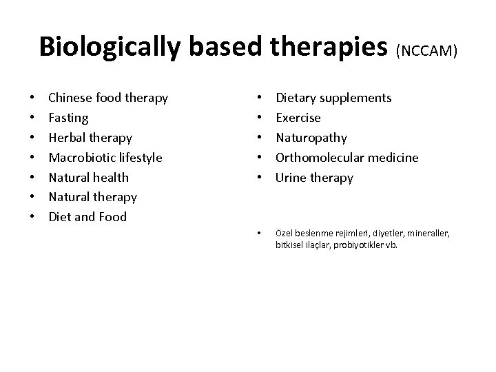 Biologically based therapies (NCCAM) • • Chinese food therapy Fasting Herbal therapy Macrobiotic lifestyle