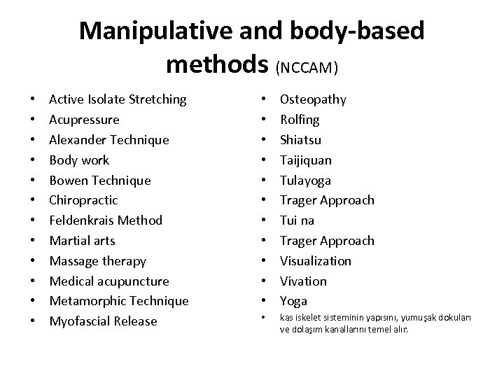 Manipulative and body-based methods (NCCAM) • • • Active Isolate Stretching Acupressure Alexander Technique