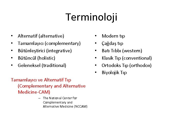 Terminoloji • • • Alternatif (alternative) Tamamlayıcı (complementary) Bütünleştirici (integrative) Bütüncül (holistic) Geleneksel (traditional)
