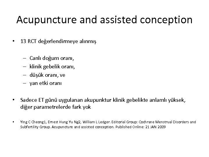 Acupuncture and assisted conception • 13 RCT değerlendirmeye alınmış – – Canlı doğum oranı,
