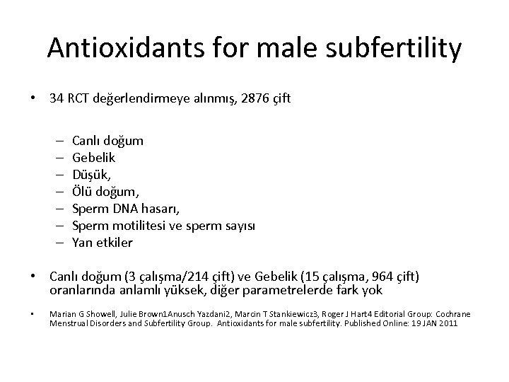 Antioxidants for male subfertility • 34 RCT değerlendirmeye alınmış, 2876 çift – – –