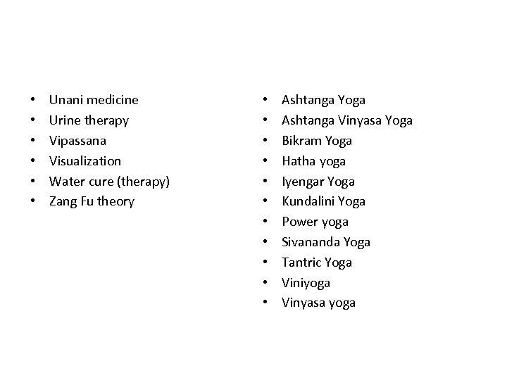 • • • Unani medicine Urine therapy Vipassana Visualization Water cure (therapy) Zang