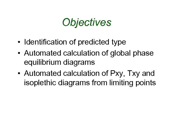 Objectives • Identification of predicted type • Automated calculation of global phase equilibrium diagrams